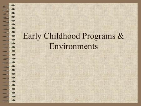 9/81 Early Childhood Programs & Environments. 9/82 Diverse Populations & the Changing Role of the Teacher Five curricular foundations in early childhood.