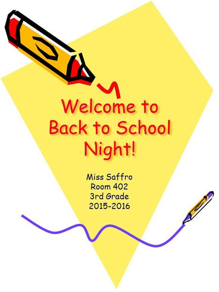 Welcome to Back to School Night! Welcome to Back to School Night! Miss Saffro Room 402 3rd Grade 2015-2016.