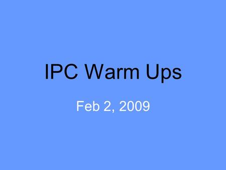 IPC Warm Ups Feb 2, 2009. TEKS 2C Organize, analyze, evaluate, make inferences, and predict trends from data.