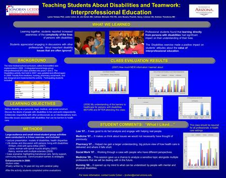 Teaching Students About Disabilities and Teamwork: Interprofessional Education Lynne Tomasa PhD, Leslie Cohen JD, Jim Kerwin MD, Cathleen Michaels PhD.