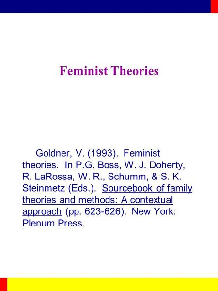 Feminist Theories Goldner, V. (1993). Feminist theories. In P.G. Boss, W. J. Doherty, R. LaRossa, W. R., Schumm, & S. K. Steinmetz (Eds.). Sourcebook of.