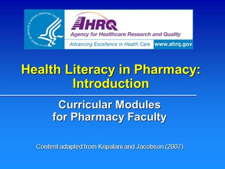 Health Literacy in Pharmacy: Introduction Curricular Modules for Pharmacy Faculty Content adapted from Kripalani and Jacobson (2007)