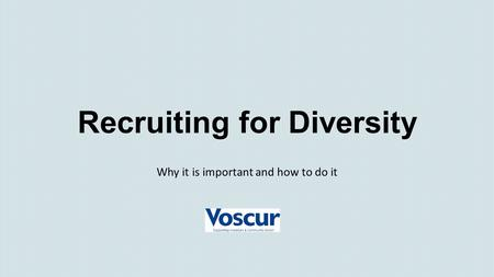 Recruiting for Diversity Why it is important and how to do it.