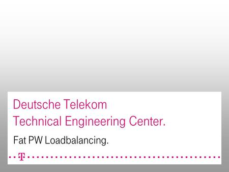 Deutsche Telekom Technical Engineering Center. Fat PW Loadbalancing.