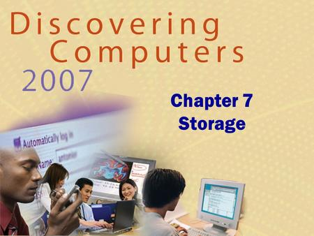 Chapter 7 Storage. Chapter 7 Objectives Differentiate between storage devices and storage media Describe the characteristics of magnetic disks Describe.