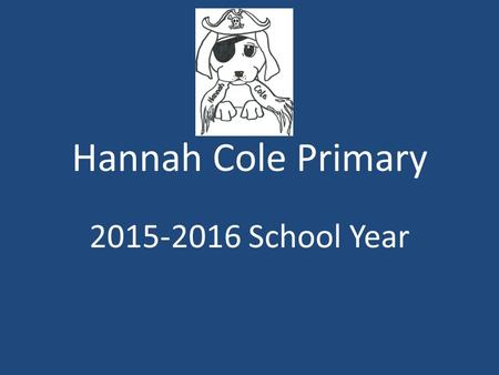 Hannah Cole Primary 2015-2016 School Year. Welcome! We are beginning our 7 th year at HCP! We have new improvements to the playground which the students.