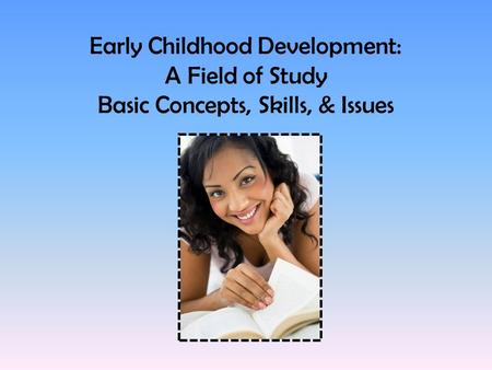 Early Childhood Development: A Field of Study Basic Concepts, Skills, & Issues.