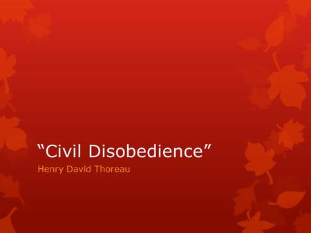 """Civil Disobedience"" Henry David Thoreau. ""The government is best which governs not al all;""  Note how the following line mentions ""and when men are."