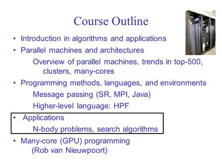 Course Outline Introduction in algorithms and applications Parallel machines and architectures Overview of parallel machines, trends in top-500, clusters,