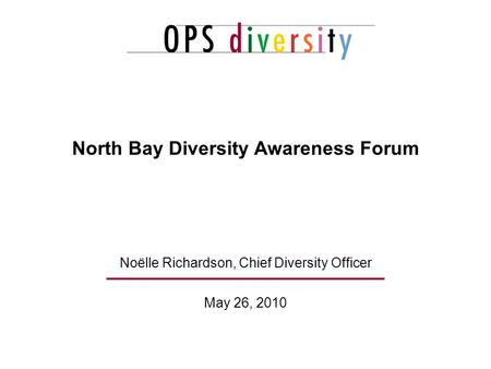 May 26, 2010 North Bay Diversity Awareness Forum Noëlle Richardson, Chief Diversity Officer.
