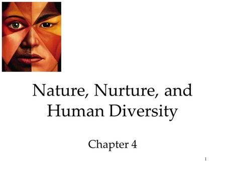 1 Nature, Nurture, and Human Diversity Chapter 4.