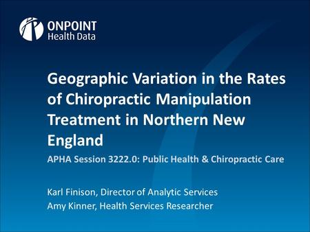 1 Proprietary and Confidential 1 Geographic Variation in the Rates of Chiropractic Manipulation Treatment in Northern New England APHA Session 3222.0: