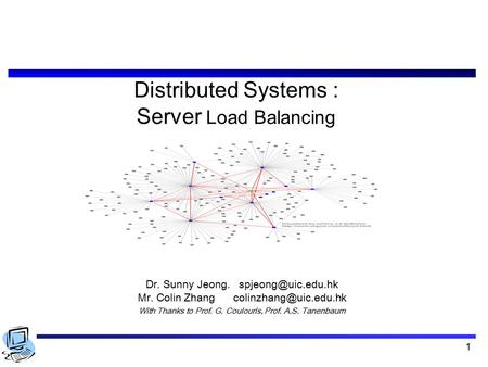 1 Distributed Systems : Server Load Balancing Dr. Sunny Jeong. Mr. Colin Zhang With Thanks to Prof. G. Coulouris,