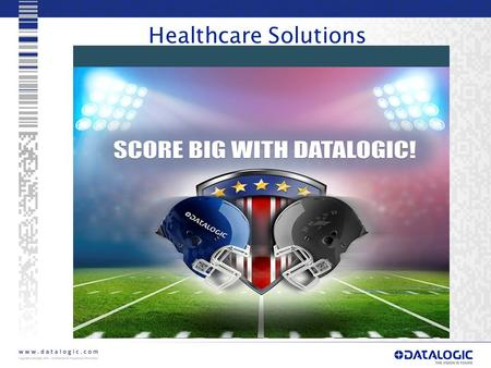 1 Healthcare Solutions. Score Big with the Datalogic Playbook for Healthcare Solutions WIN CASH TODAY IF YOU CAN LEARN:  Who the Healthcare DRAFT PICKS.