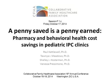 A penny saved is a penny earned: Pharmacy and behavioral health cost savings in pediatric IPC clinics Paul Kettlewell, Ph.D. Tawnya J. Meadows, Ph.D. Shelley.