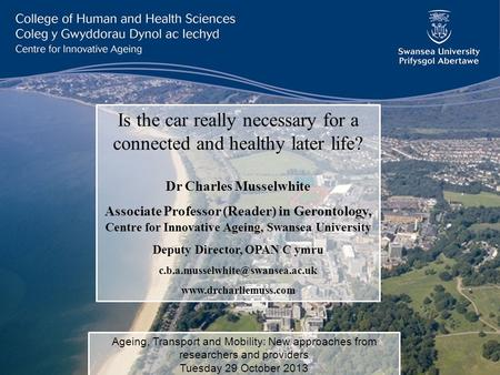 Is the car really necessary for a connected and healthy later life? Dr Charles Musselwhite Associate Professor (Reader) in Gerontology, Centre for Innovative.