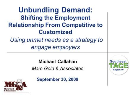 Unbundling Demand: Shifting the Employment Relationship From Competitive to Customized Using unmet needs as a strategy to engage employers Michael Callahan.