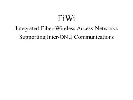 FiWi Integrated Fiber-Wireless Access Networks Supporting Inter-ONU Communications.