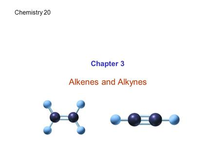 Chapter 3 Alkenes and Alkynes Chemistry 20. Hydrocarbons Large family of organic compounds Composed of only carbon and hydrogen Saturated hydrocarbons.