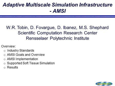 Adaptive Multiscale Simulation Infrastructure - AMSI  Overview: o Industry Standards o AMSI Goals and Overview o AMSI Implementation o Supported Soft.