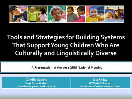 A Presentation at the 2013 QRIS National Meeting Camille Catlett Frank Porter Graham Child Development Institute (NC) Ola Friday NY Early Childhood Professional.