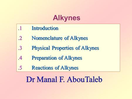 Alkynes.1Introduction.2Nomenclature of Alkynes.3Physical Properties of Alkynes.4Preparation of Alkynes.5Reactions of Alkynes.