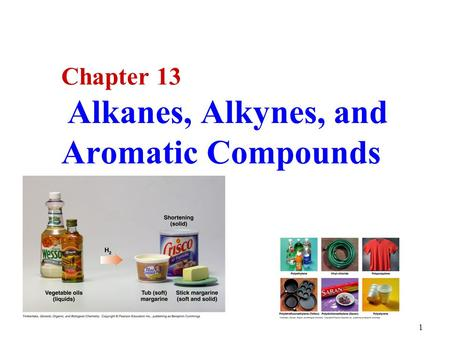 1 Chapter 13 Alkanes, Alkynes, and Aromatic Compounds.
