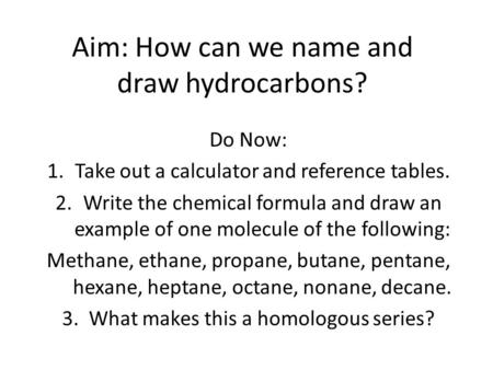 Aim: How can we name and draw hydrocarbons?