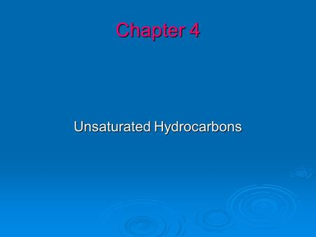 Chapter 4 Unsaturated Hydrocarbons. Objectives  Bonding in Alkenes  Constitutional isomers in alkenes  Cis-trans stereoisomers in alkenes  Addition,