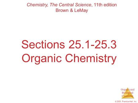 Organic and Biological Chemistry © 2009, Prentice-Hall, Inc. Sections 25.1-25.3 Organic Chemistry Chemistry, The Central Science, 11th edition Brown &
