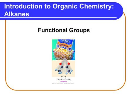 Introduction to Organic Chemistry: Alkanes Functional Groups.