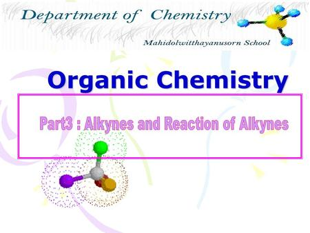Organic Chemistry. Alkynes -Contain carbon-carbon triple bonds -sp-Hybridization -Unsaturated hydrocarbons -C n H 2n-2.