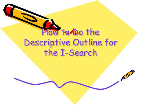 How to Do the Descriptive Outline for the I-Search.