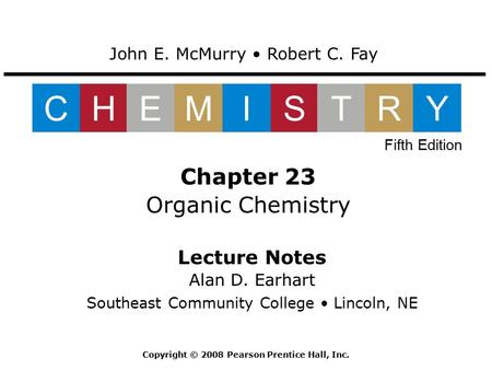 Lecture Notes Alan D. Earhart Southeast Community College Lincoln, NE Chapter 23 Organic Chemistry John E. McMurry Robert C. Fay CHEMISTRY Fifth Edition.