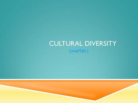CULTURAL DIVERSITY CHAPTER 2. TRUTH OR FICTION  All cultures are the same.  TRUE: All consist of the same basic elements; religion housing, and family.