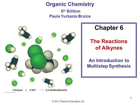 © 2011 Pearson Education, Inc. 1 Organic Chemistry 6 th Edition Paula Yurkanis Bruice Chapter 6 The Reactions of Alkynes An Introduction to Multistep.