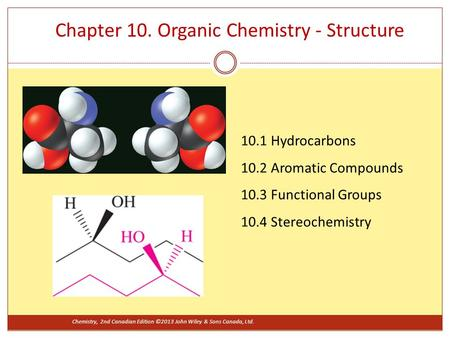 10.1 Hydrocarbons 10.2 Aromatic Compounds 10.3 Functional Groups 10.4 Stereochemistry Chapter 10. Organic Chemistry - Structure Chemistry, 2nd Canadian.