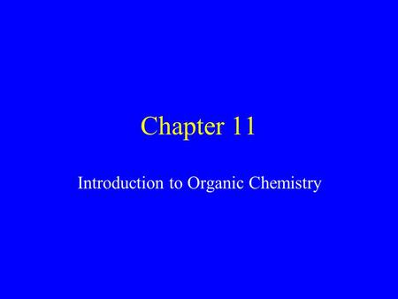 Chapter 11 Introduction to Organic Chemistry. Organic Chemistry is the study of compounds that contain C All organic compounds contain the element C Inorganic.