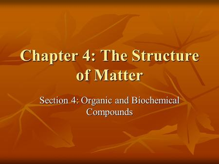 Chapter 4: The Structure of Matter Section 4: Organic and Biochemical Compounds.
