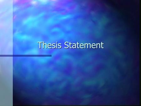 "Thesis Statement. A good one: n Your text says a good thesis statement is ""One that makes the boldest and most unexpected claim that can be persuasively."