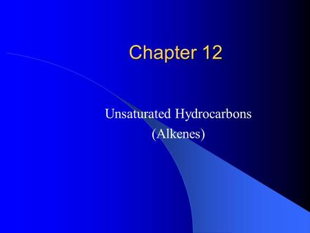 Chapter 12 Unsaturated Hydrocarbons (Alkenes). Where found/uses Found in: animal fat, vegetable oil, rubber, Unsaturated fats have less tendency to increase.