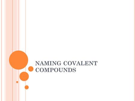 NAMING COVALENT COMPOUNDS. WRITING COVALENT COMPOUNDS Same as ionic compounds Identify the less electronegative element 1 st (trend = less EN is the one.