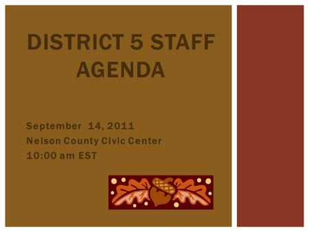 September 14, 2011 Nelson County Civic Center 10:00 am EST DISTRICT 5 STAFF AGENDA.