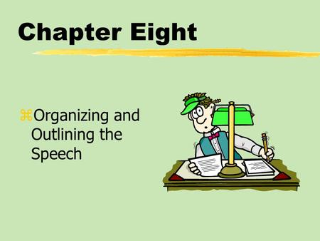 Chapter Eight zOrganizing and Outlining the Speech.