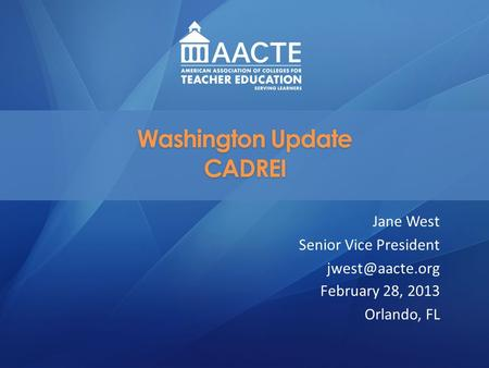 Washington Update CADREI Jane West Senior Vice President February 28, 2013 Orlando, FL.