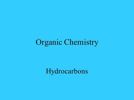 Organic Chemistry Hydrocarbons Organic Chemistry The study of the compounds that contain the element carbon Are numerous due to the bonding capability.