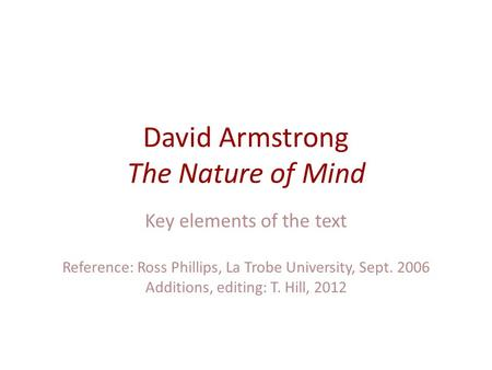 David Armstrong The Nature of Mind Key elements of the text Reference: Ross Phillips, La Trobe University, Sept. 2006 Additions, editing: T. Hill, 2012.