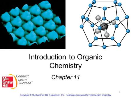 1 Introduction to Organic Chemistry Chapter 11 Copyright © The McGraw-Hill Companies, Inc. Permission required for reproduction or display.