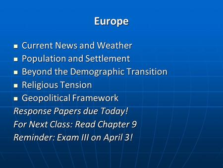 Europe Current News and Weather Current News and Weather Population and Settlement Population and Settlement Beyond the Demographic Transition Beyond the.