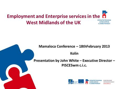 Employment and Enterprise services in the West Midlands of the UK Mamaloca Conference – 18thFebruary 2013 Kolin Presentation by John White – Executive.